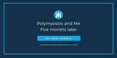 Polymyositis and Me: Five Months Later