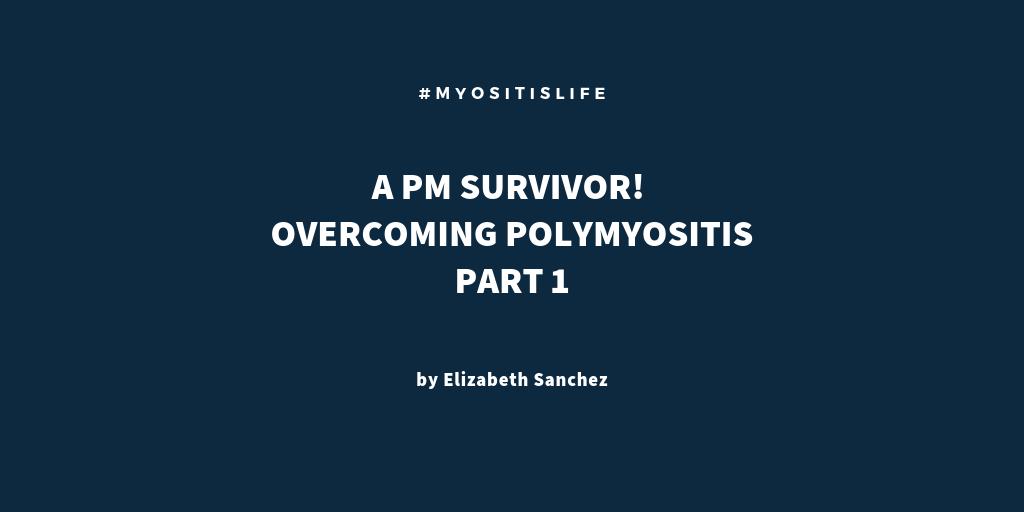 A PM Survivor! OVERCOMING Polymyositis