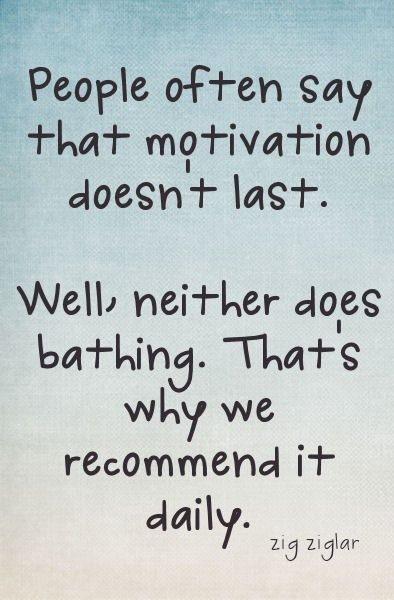 Motivation is like bathing