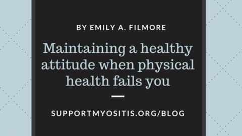 Maintaining a healthy attitude when physical health fails you