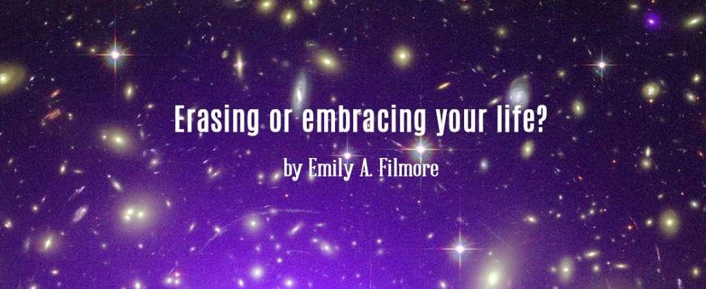 Erasing or Embracing your life