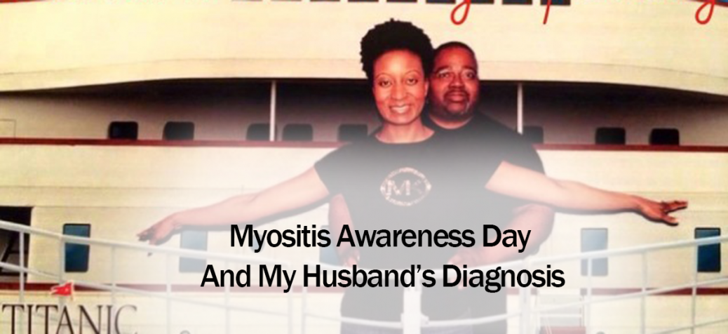 Myositis Awareness Day And My Husband's Diagnosis