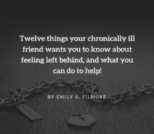 12 things your chronically ill friend wants you to know about feeling left behind, and what you can do to help!