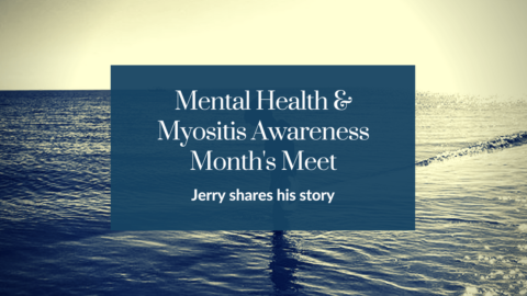 Mental Health and Myositis Awareness Month's meet, Jerry shares his story