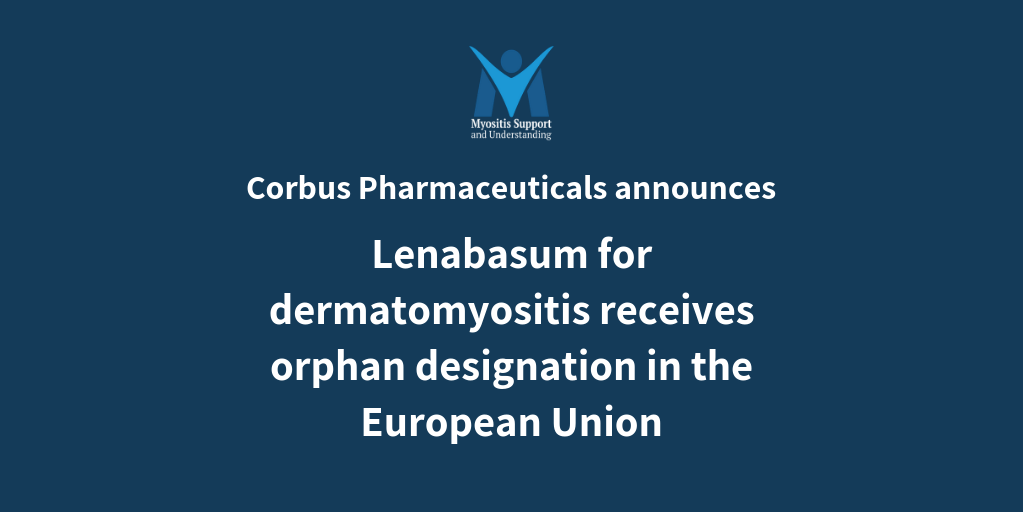 Corbus Pharmaceuticals Receives Orphan Designation for Lenabasum for the Treatment of Dermatomyositis in the European Union