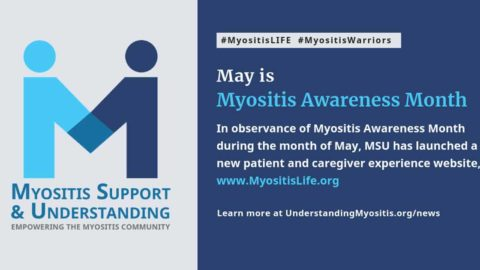 In observance of Myositis Awareness Month during the month of May, MSU has launched a new patient and caregiver experience website, www.MyositisLife.org