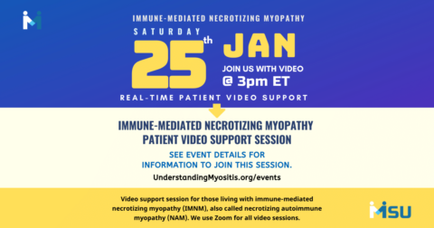 Immune-mediated necrotizing myopathy patients, join us for real-time video support, the last Saturday of the month at 3 PM Eastern. Join us on Jan. 25, 2020, at 3 PM Eastern Time.