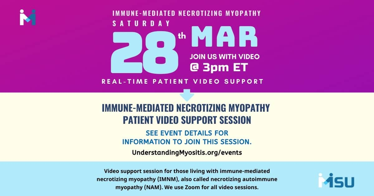 Immune-mediated necrotizing myopathy patients, join us for real-time video support, the last Saturday of the month at 3 PM Eastern. Join us on March 28, 2020, at 3 PM Eastern Time.