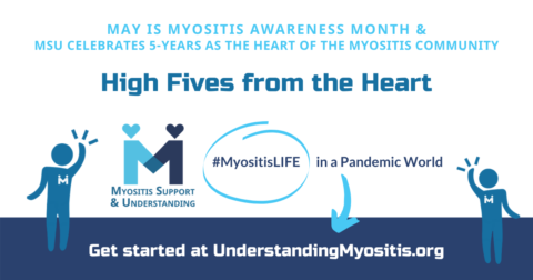 High Fives from the Heart: MyositisLIFE in a Pandemic World, May is Myositis Awareness Month
