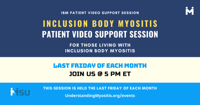 Inclusion body myositis patient video support, last Friday of the month at 5 PM Eastern