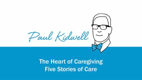 Paul Kidwell Presents Five Stories at the Heart of Caregiving