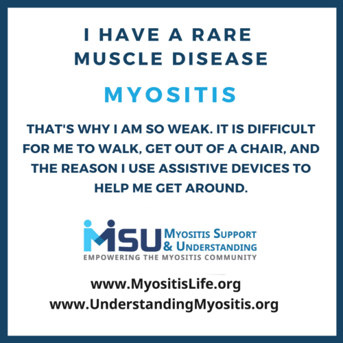 I have a rare muscle disease, myositis