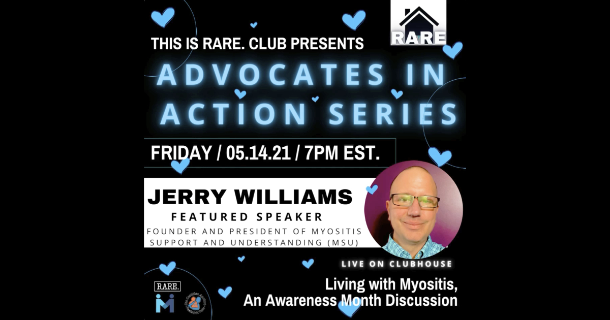 Living with Myositis, An Awareness Month Discussion Friday, May 14th, 7 PM ET Jerry Williams, Featured Speaker