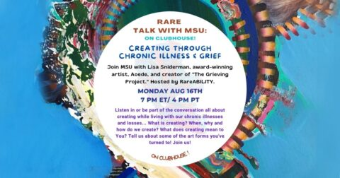 Rare Talk with MSU: on clubhouse! Creating THROUGH CHRONIC ILLNESS & GRIEF